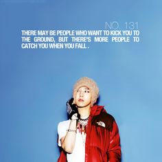 """There may be people who want to kick you to the ground, but there's more people to catch you when you fall."" ~""Big Bang's"" GDragon"