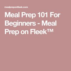 Meal Prep 101 For Beginners - Meal Prep on Fleek™