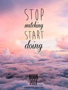 stop watching and start doing  #quotes #nye  frasi-auguri-capodanno-2014