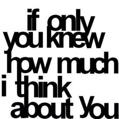 If only you know how much I think about you love love quotes quotes quote girl quotes love images love sayings