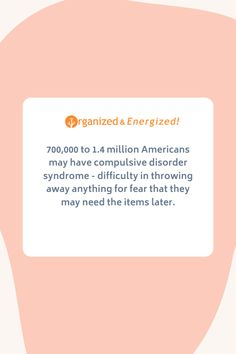 700,000 to 1.4 million Americans may have compulsive disorder syndrome--difficulty in throwing away anything for fear that they may need the items later. #OrganizedAndEnergized #AddSpaceToYourLife