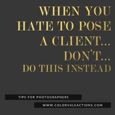 When You Hate to Pose a Client… Don't … Do This Instead! Stop worrying about being what others are and shoot from your perspective. Read more here about breaking free of posing constraints http://www.colorvaleactions.com/blog/when-you-hate-to-pose-a-client-dont-do-this-instead/