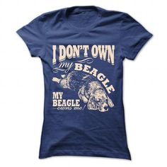 I dont own my Beagle, my Beagle own me. LIMITED TIME ONLY. ORDER NOW if you like, Item Not Sold Anywhere Else. Amazing for you or gift for your family members and your friends. Thank you! #beagle #dog #pets