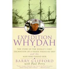 """""""Expedition Whydah: The Story of the World's First Excavation of a Pirate Treasure Ship and the Man Who Found Her"""" by Barry Clifford & Paul Perry"""
