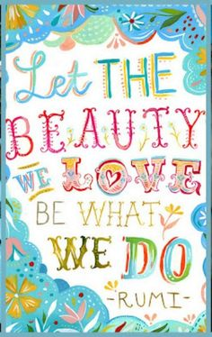 Let the beauty we love be what we do | #Quote Rumi