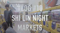 Shilin Night Markets | Vlog 10