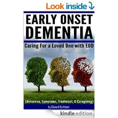 Early Onset Dementia (EOD): Caring For a Loved One with Early Onset Dementia (Detection, Symptoms, Treatment, and Caregiving) - Kindle edition by Edward Guttman. Professional & Technical Kindle eBooks @ Amazon.com.