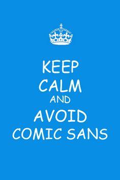 @Melissa Squires Williams  Keep calm and avoid comic sans.