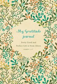Every Good and Perfect Gift is From Above: A Gratitude Journal  -               By: Ellie Claire