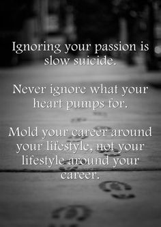 Love that phrase..never ignore what ur heart pumps for..