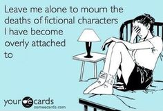 This is so me!!!  Still upset about Mark and Lexie on greys. And I'm sure years from now I'll still be missing Cristina !