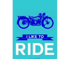 I Like to Ride Print.................................................................and ride, ........................................................................& ride ...................................... .......& ride .................................................................................................................&, when I & my bike need to sleep, I let it sleep in one of these - 12,000 shed plans: http://besttechinfo4u.blogspot.com.au/2013/01/best-shed-plans.html