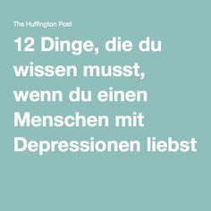 12 Dinge, die du wissen musst, wenn du einen Menschen mit Depressionen liebst