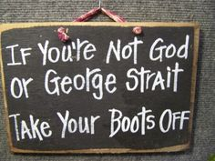 take off your shoes sign i wanna make it, but with Eric church instead! :)