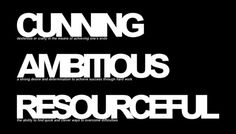 CUNNING-dexterous or crafty in the means of achieving one's ends.--AMBITIOUS-a strong desire and determination to achieve success through hard work.--RESOURCEFUL-the ability to find quick and clever ways to overcome difficulties.