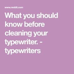 What you should know before cleaning your typewriter. - typewriters