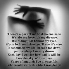 There's a part of me that no one sees. I wouldn't wish my illnesses on anyone.