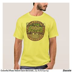 Colorful Plum Yellow lace decorative ethnic patter T-Shirt Hakuna Matata latest Hakuna Matata #inspirational #color and #design mix and match combination