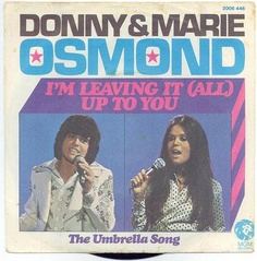 """I´m Leaving It (all) Up To You"" - Donny and Marie Osmond"