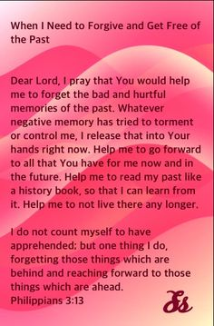 Prayers For Healing:I asked God to give me a scripture to meditate on when memories from my past try to infiltrate my mind. I woke up and this was the first pin that I saw. God is sooo good. Thank you for pinning this. Prayer For Forgiveness, Prayer Verses, Faith Prayer, God Prayer, Prayer Quotes, Power Of Prayer, Forgiveness Scriptures, Prayer List, Asking For Forgiveness
