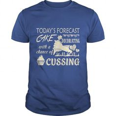 Todays Forecast Cake Decorating With A Chance Of Cussing TShirt #jobs #tshirts #DECORATING #gift #ideas #Popular #Everything #Videos #Shop #Animals #pets #Architecture #Art #Cars #motorcycles #Celebrities #DIY #crafts #Design #Education #Entertainment #Food #drink #Gardening #Geek #Hair #beauty #Health #fitness #History #Holidays #events #Home decor #Humor #Illustrations #posters #Kids #parenting #Men #Outdoors #Photography #Products #Quotes #Science #nature #Sports #Tattoos #Technology…