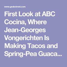 First Look at ABC Cocina, Where Jean-Georges Vongerichten Is Making Tacos and Spring-Pea Guacamole