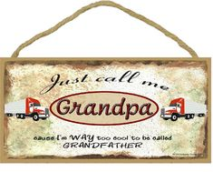 "Just Call Me GRANDPA Cause I'm Too Cool To Be Called Grandfather Tractor Trailer 18 Wheeler Truck Wall SIGN 5"" x 10"" Grandparent Plaque"