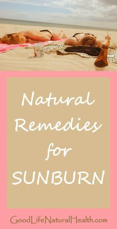 Home remedies for sunburn http://goodlifenaturalhealth.com/home-remedies-for-sunburn/ #beach #summer #natural #health #homeremedies