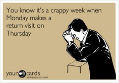 I hate it when this happens or when Monday makes a return visit on Tuesday, Wednesday, or Friday either!!!! Happens too often though! Really bad when it returns on all 4 other days!! lol!!
