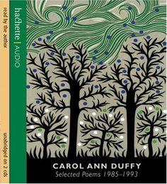 Carol Ann Duffy: Selected Poems 1985-1993 by Carol Ann Duffy,http://www.amazon.com/dp/1405502207/ref=cm_sw_r_pi_dp_Ew8ztb1QEMGS32ZZ