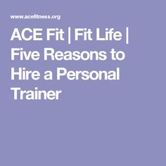 ACE Fit   Fit Life   Five Reasons to Hire a Personal Trainer
