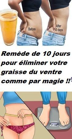 Remède de 10 jours pour éliminer votre graisse du ventre comme par magie !!