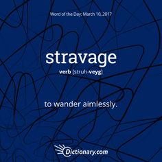 "stravage. ""Not all who wander are lost."" - J.R.R. Tolkien. This word has Medieval Latin origins, entering English in the 18th century. #wordoftheday #grammar #keithrmueller #TFOB #nanowrimo #BEA17 #wordnerd"