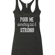 Pour Me Something Tall And Strong Tank Top. XS-XXL. 5 oclock somewhere shirt. Country tank top. Country shirt