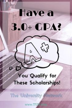If you have a grade point average of 3.0 (or higher), you qualify for these 22 scholarships.