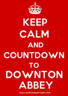 Keep Calm and Countdown to Downton Abby.   www.smittenbybritain.com
