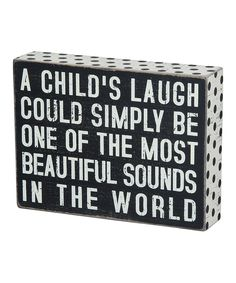 'A Child's Laugh' Box Sign, Avery's laughter ! Great Quotes, Quotes To Live By, Me Quotes, Inspirational Quotes, Motivational, Sign Quotes, Kids Laughing, Box Signs, Mothers Love