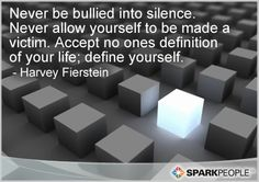 Never be bullied into silence. Never allow yourself to be made a victim. Accept no ones definition of your life; define yourself.