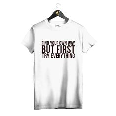 """White T-shirt """"Find your own way but first try everything"""" by Golden Hyena #goldenhyena"""