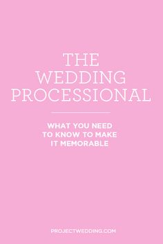 Wedding Processionals: 10 Expert Tips for Making it Memorable {via Project Wedding}