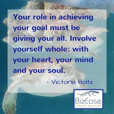 Terry Green - Google+ Your role in achieving your goal must be giving your all. Involve yourself whole: with your heart, your mind and your soul. - Victoria Holtz #BizEase   #30DayVisibility http://www.bizeasesupport.com