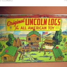 I loved Lincoln Logs!