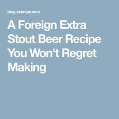 A Foreign Extra Stout Beer Recipe You Won't Regret Making