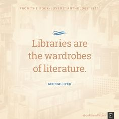 Libraries are the wardrobes of literature. –George Dyer #book #quote