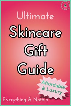 Ultimate Skincare Gift Guide featuring both affordable and luxury skincare products. There is a skincare gift for everyone.   Skincare   Beauty   Gift Guide