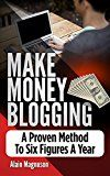 Free Kindle Book -   Make Money Blogging: A Proven Method to 6 Figures A Year