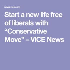 """Start a new life free of liberals with """"Conservative Move"""" – VICE News"""