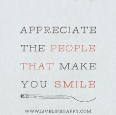 Appreciate The People - Live Life Quotes, Love Life Quotes, Live Life Happy