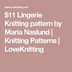 $11 Lingerie Knitting pattern by Maria Naslund | Knitting Patterns | LoveKnitting