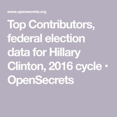 Top Contributors, federal election data for Hillary Clinton, 2016 cycle • OpenSecrets